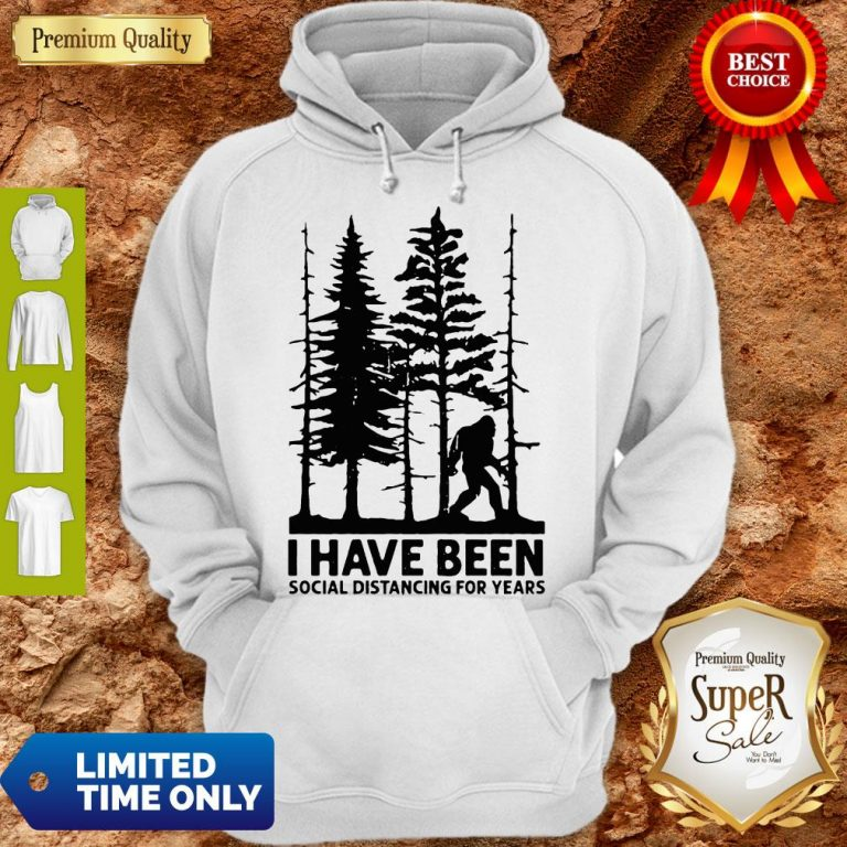 Bigfoot I Have Been Social Distancing For Years Hoodie