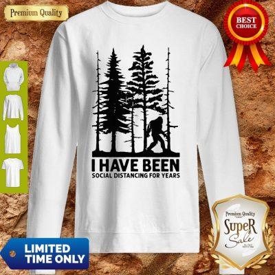 Bigfoot I Have Been Social Distancing For Years Sweatshirt