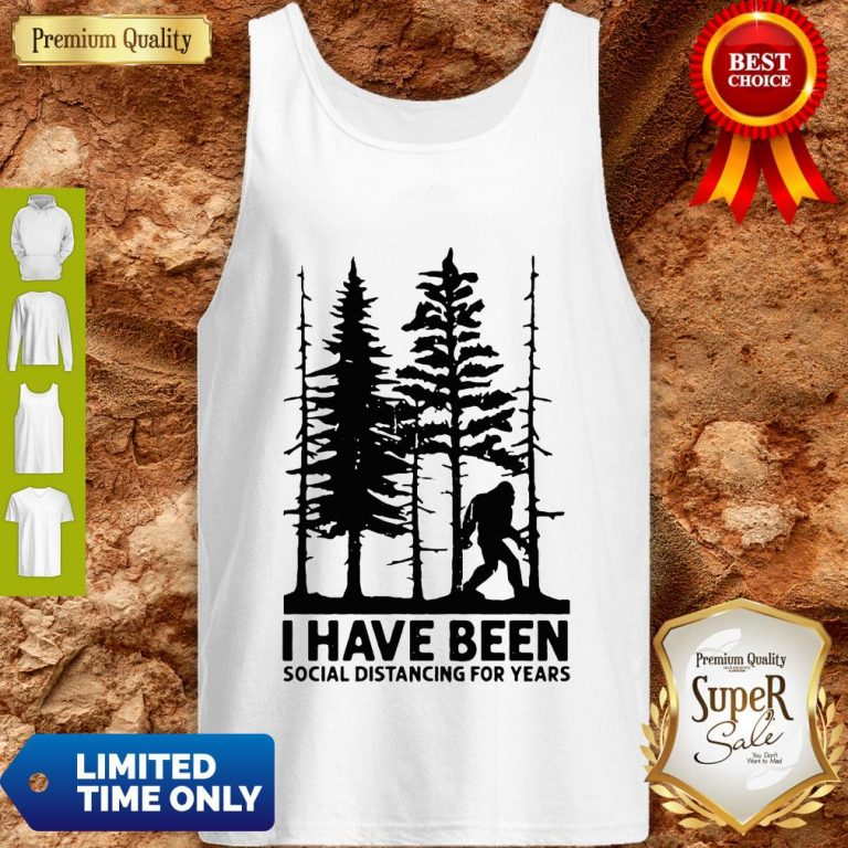 Bigfoot I Have Been Social Distancing For Years Tank Top