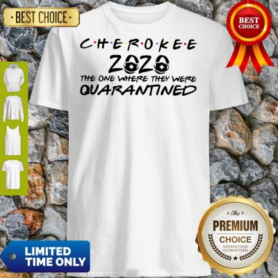 Cherokee 2020 The One Where They Were Quarantined Shirt