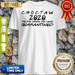Choctaw 2020 The One Where They Were Quarantined Shirt