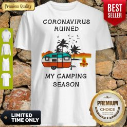 Coronavirus Ruined My Camping Season Covid-19 Shirt