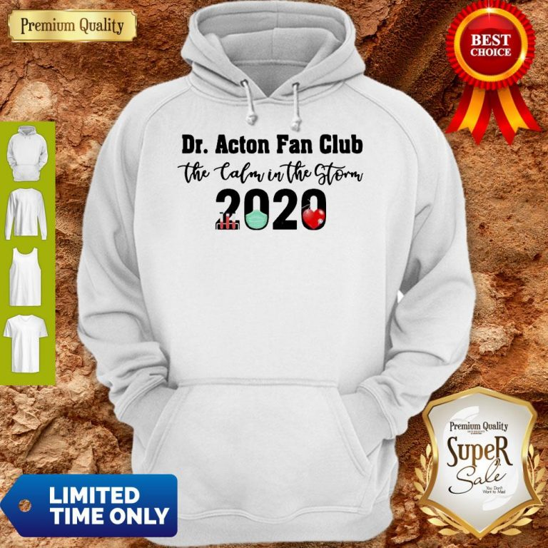 Dr. Acton Fan Club The Calm In The Storm 2020 Hoodie