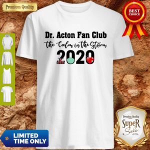 Dr. Acton Fan Club The Calm In The Storm 2020 Shirt