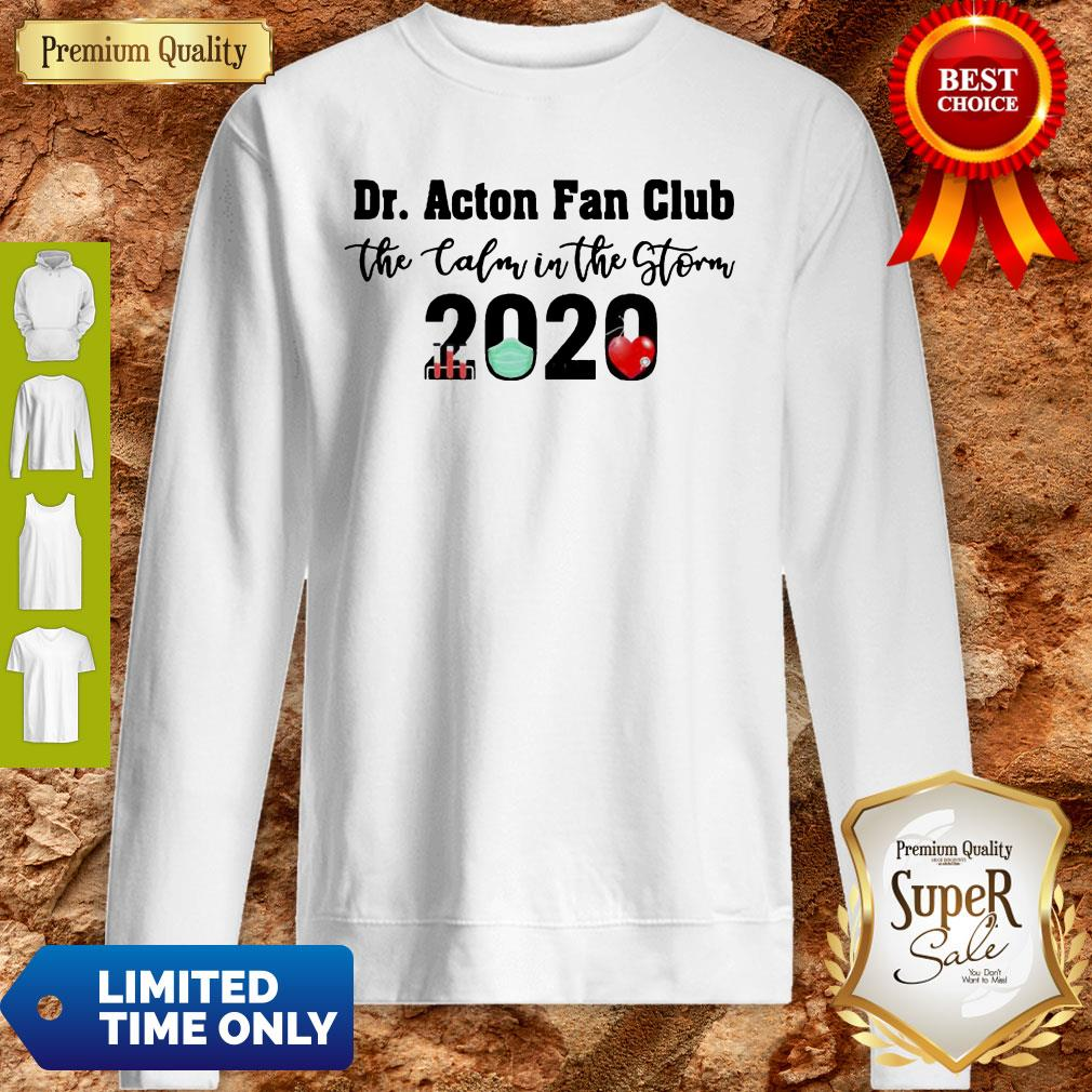 Dr. Acton Fan Club The Calm In The Storm 2020 Sweatshirt