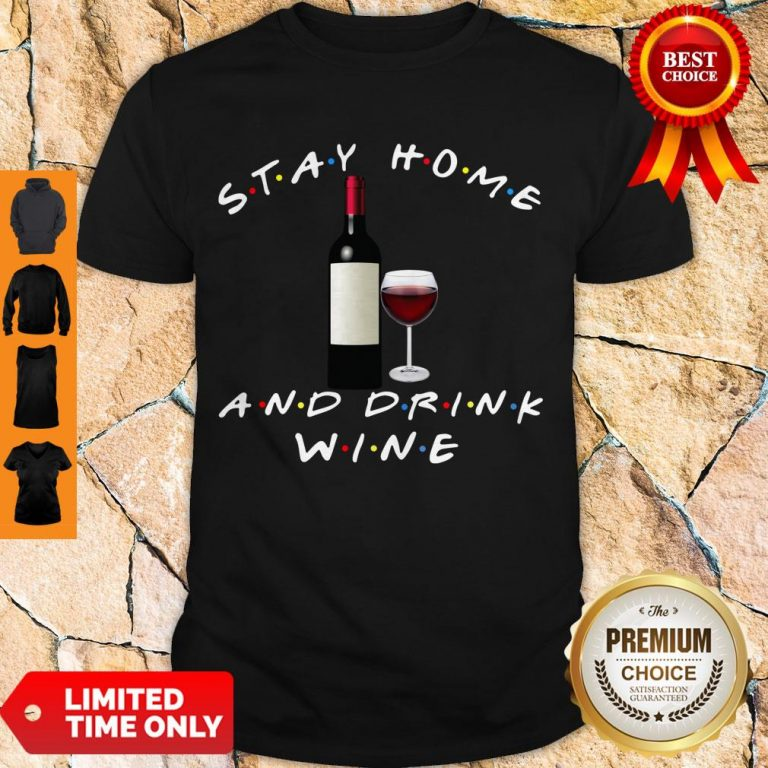 Good Stay Home And Drink Wine Shirt