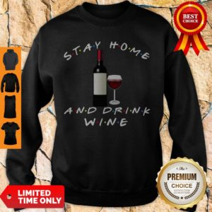 Good Stay Home And Drink Wine Sweatshirt