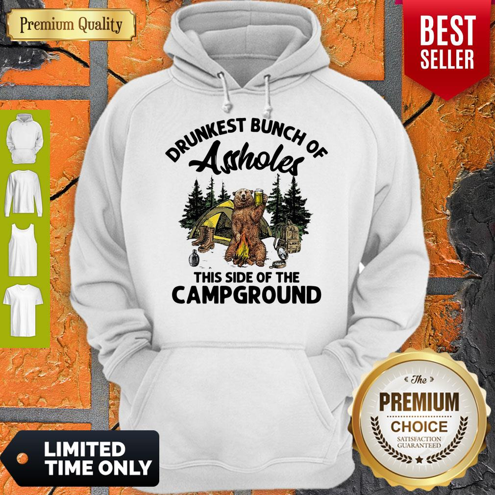 Top Drunkest Bunch Of Assholes This Side Of The Campground Bear Drink Beer Hoodie
