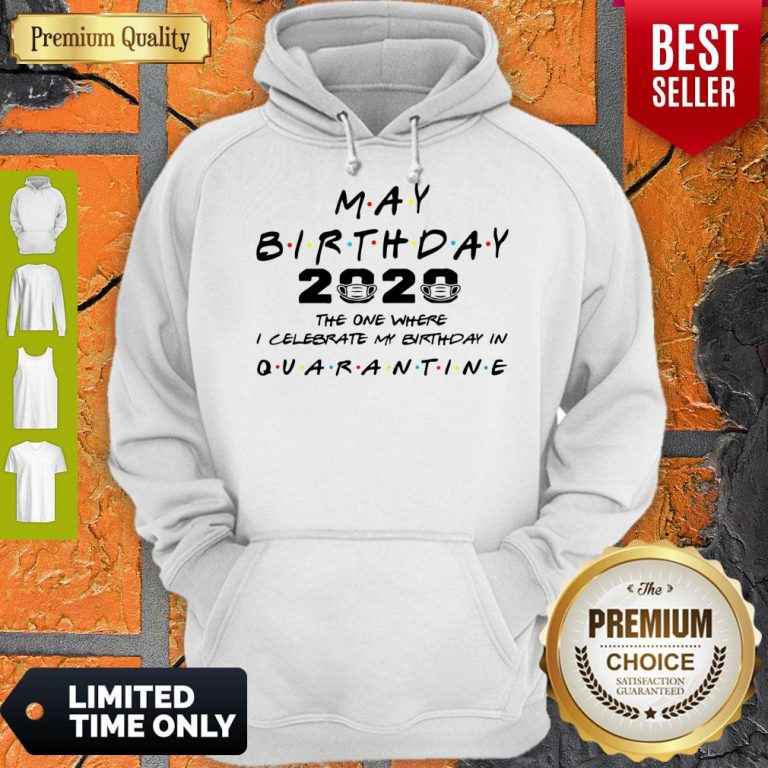 Official May Birthday 2020 The One Where I Celebrate My Birthday In Quarantine Hoodie