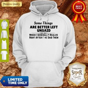 Good Some Things Are Better Left Unsaid Hoodie