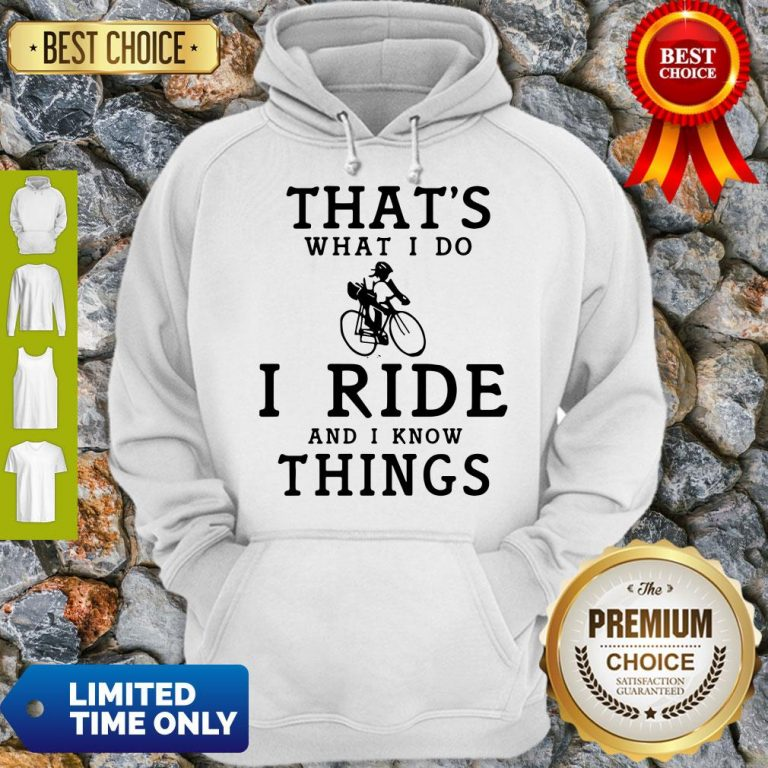 Nice Thats What I Do I Ride And I Know Things Hoodie