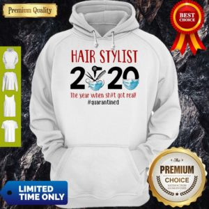 Hot Hair Stylist 2020 The Year When Shit Got Real Quarantine Covid-19 Hoodie