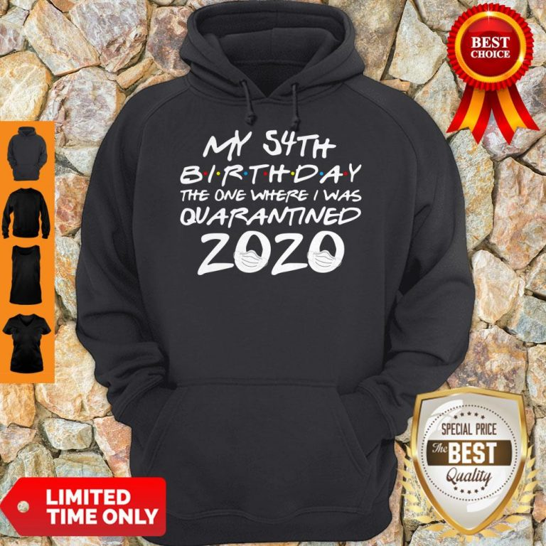 Hot My 54th Birthday The Year When Shit Got Real Quarantined 2020 Covid-19 Hoodie