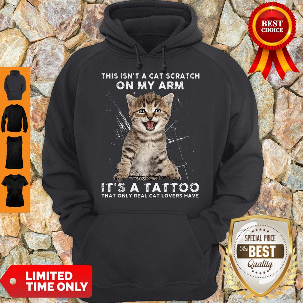Hot This Isn't A Cat Scratch On My Arm It's A Tattoo That Only Real Cat Lovers Have Hoodie