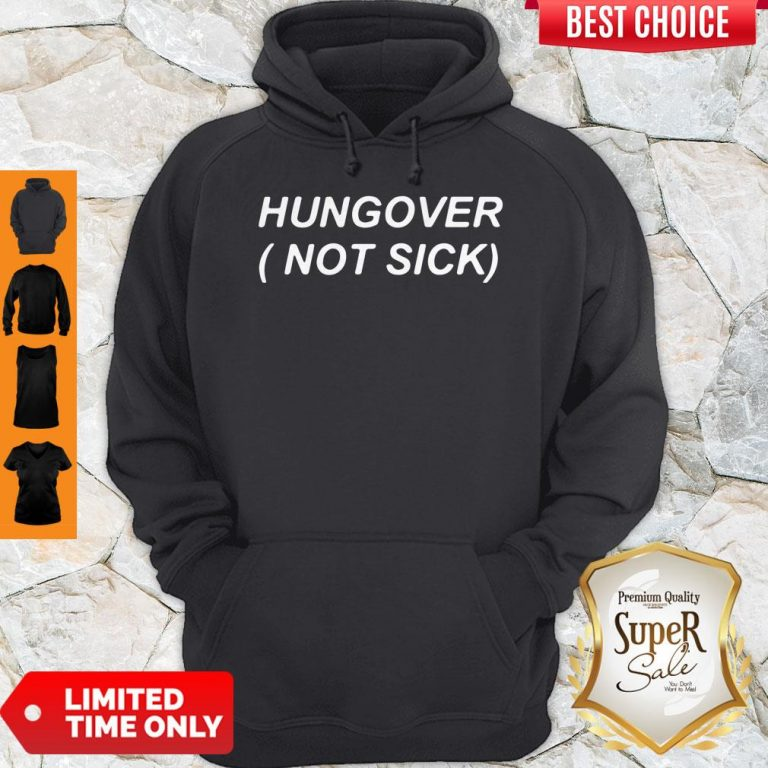 Official Hungover Not Sick Hoodie