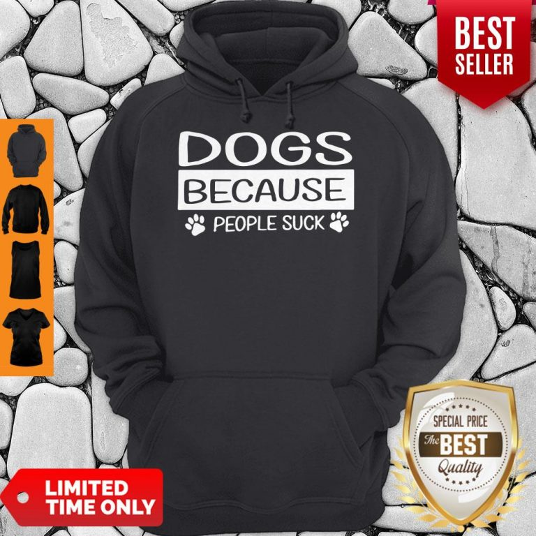 Pretty Dogs Because People Suck Hoodie