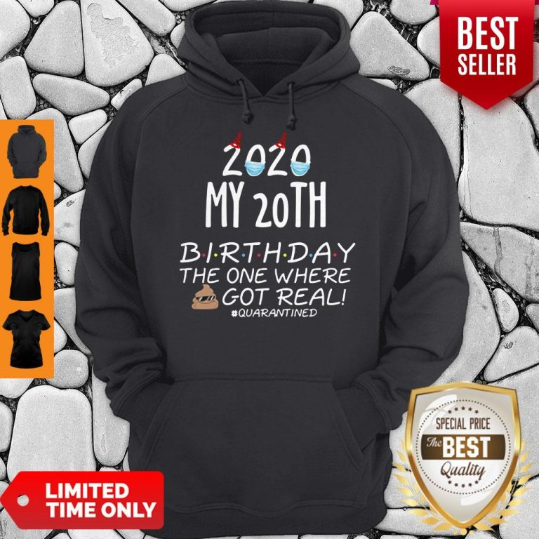 Nice 2020 My 20th Birthday The One Where Shit Got Real Quarantined Tee Hoodie