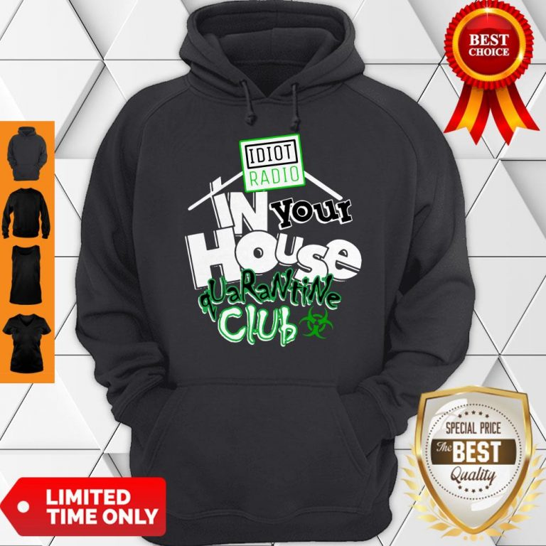 Top Idiot Radio In Your House Quarantine Club 2020 Hoodie