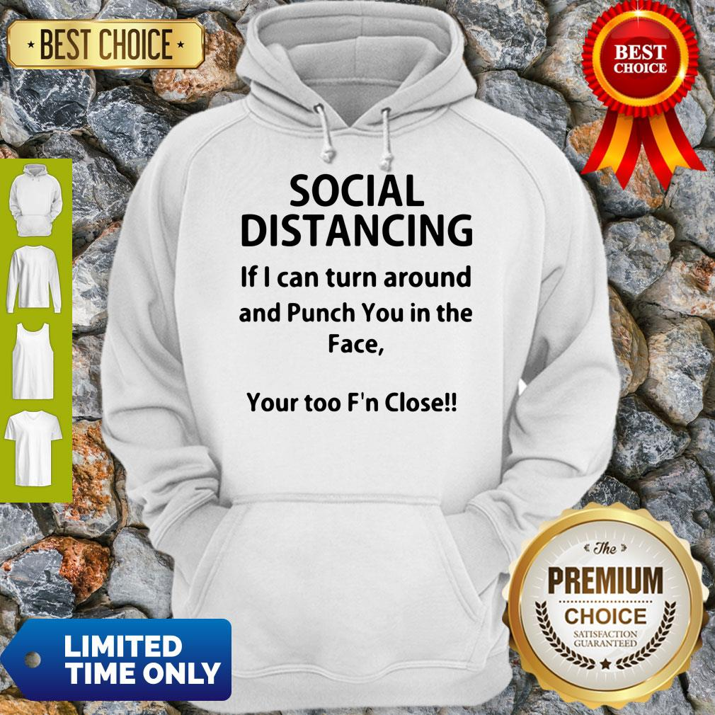 Hot If I Can Turn Around And Punch You In The Face Social Distancing Hoodie