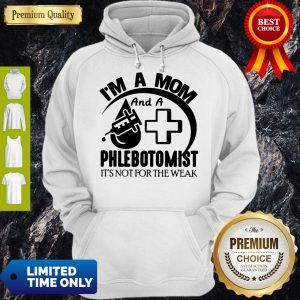 Nice I'm A Mom And A Phlebotomist It's Not For The Weak Hoodie