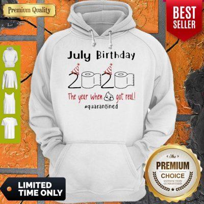 July Birthday 2020 The Year When Shit Got Real Quarantined Coronavirus Hoodie