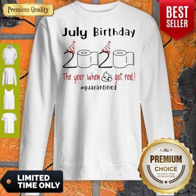 July Birthday 2020 The Year When Shit Got Real Quarantined Coronavirus Sweatshirt