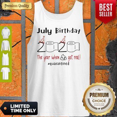 July Birthday 2020 The Year When Shit Got Real Quarantined Coronavirus Tank Top