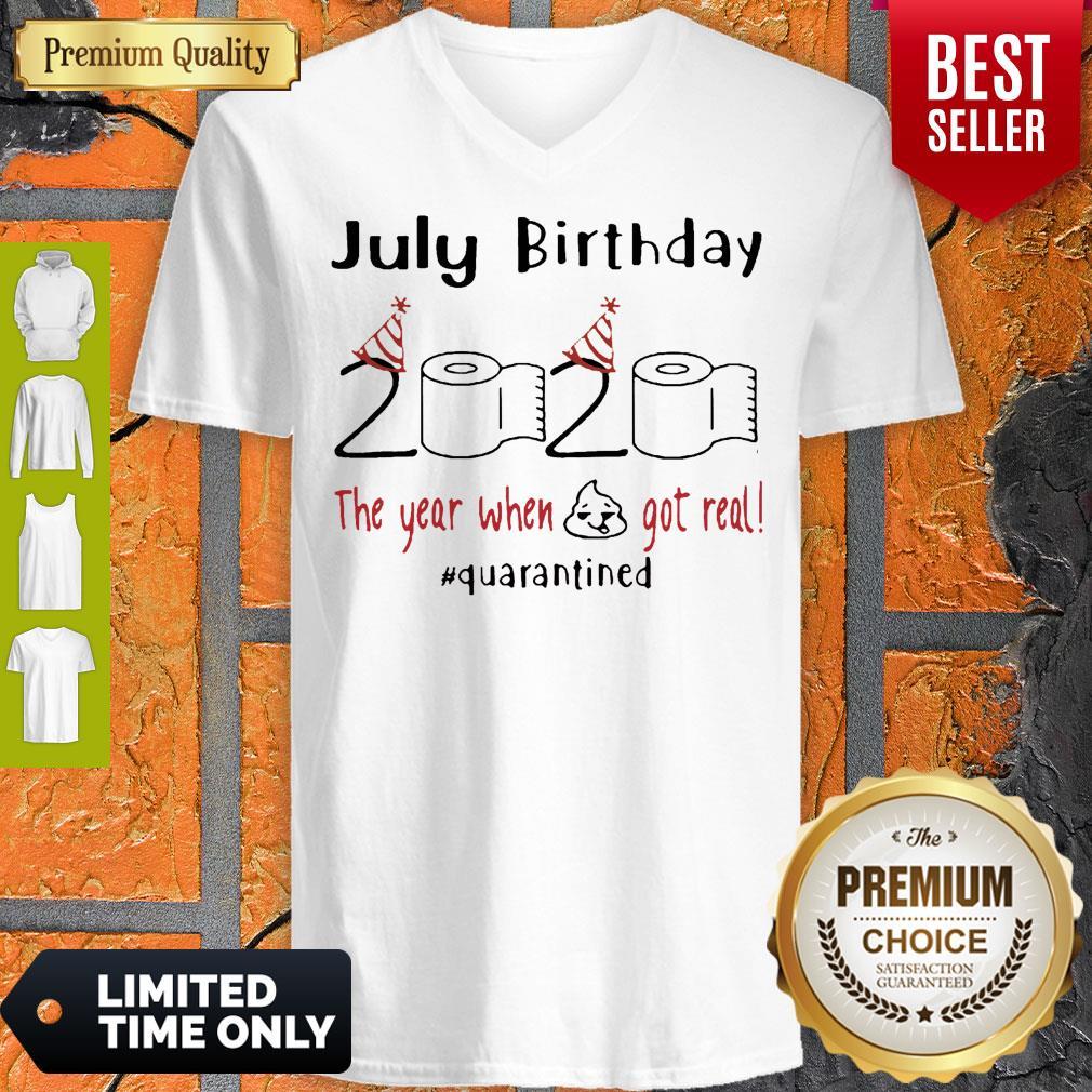 July Birthday 2020 The Year When Shit Got Real Quarantined Coronavirus V-neck