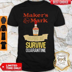 Maker's Mark Helping Me Survive Quarantine Coronavirus Shirt