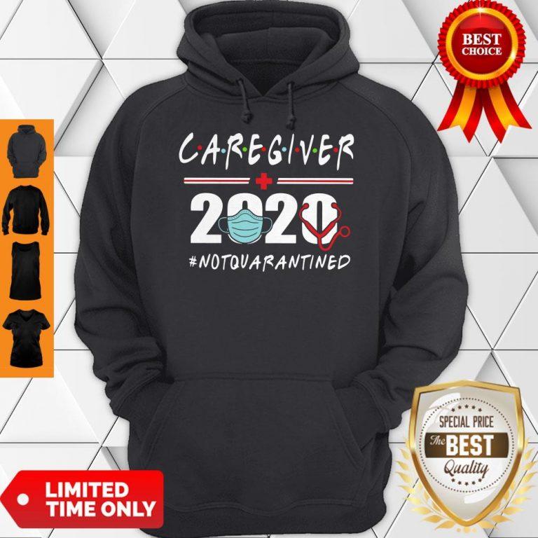 Nice Caregiver 2020 #Notquarantined Hoodie