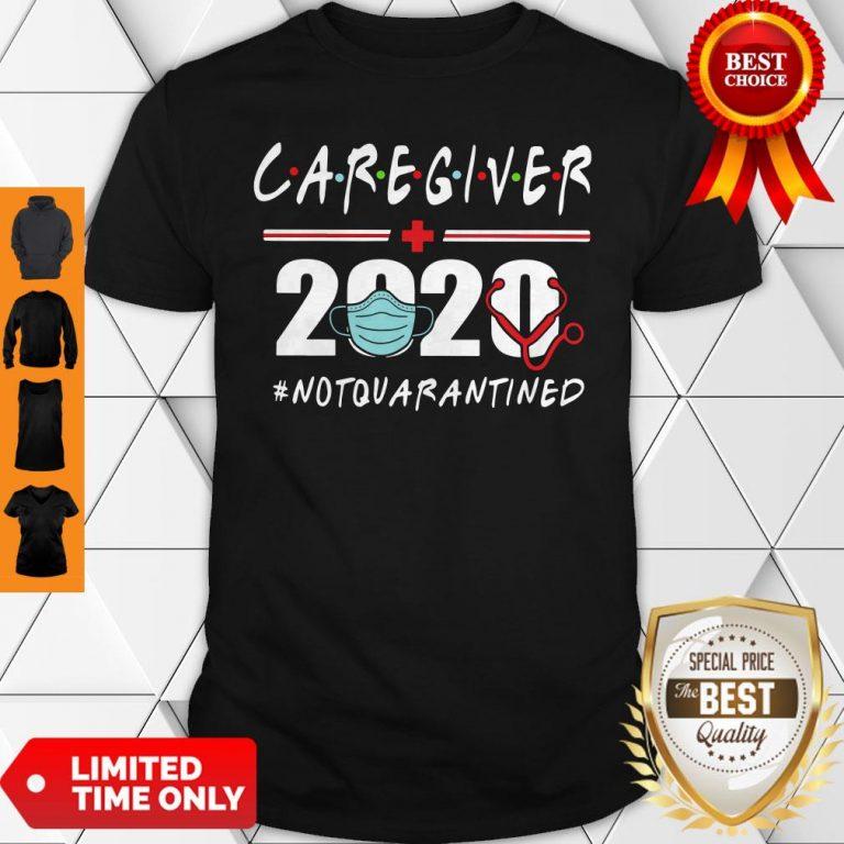 Nice Caregiver 2020 #Notquarantined Shirt