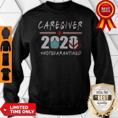 Nice Caregiver 2020 #Notquarantined Sweatshirt