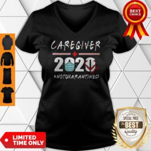 Nice Caregiver 2020 #Notquarantined V-neck