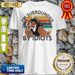 Official I'm Surrounded By Idiots Shirt