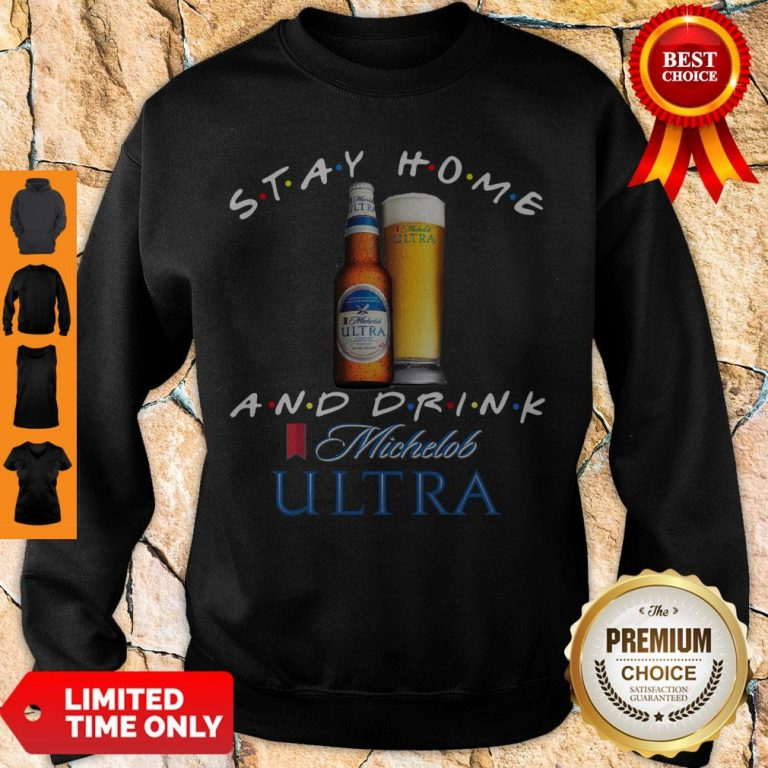 Official Stay Home And Drink Michelob Ultra Sweatshirt