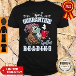Owl I Think Quarantine Is Spelled Reading Book COVID-19 Shirt