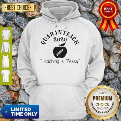 Quaranteach 2020 Teaching Is Messy Hoodie