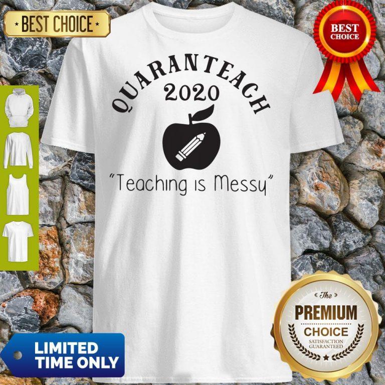 Quaranteach 2020 Teaching Is Messy Shirt