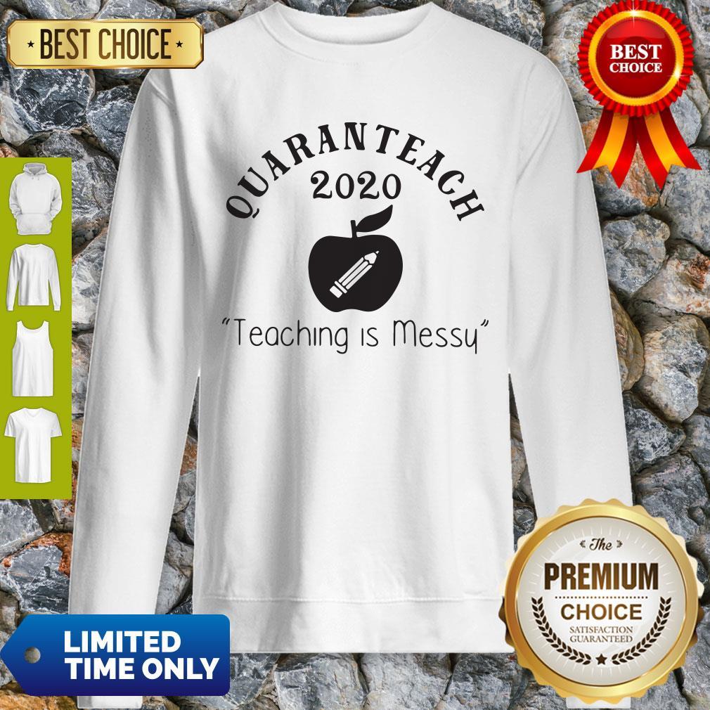 Quaranteach 2020 Teaching Is Messy Sweatshirt