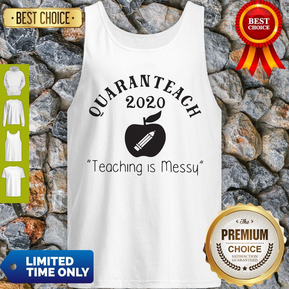Quaranteach 2020 Teaching Is Messy Tank Top