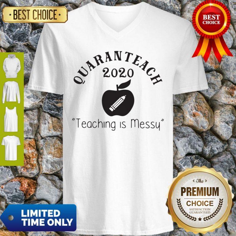 Quaranteach 2020 Teaching Is Messy V-neck
