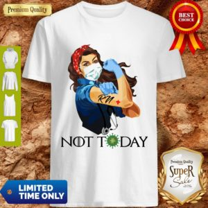 Rosie The Riveter RN Woman Nurse Not Today Quarantine 2020 Shirt