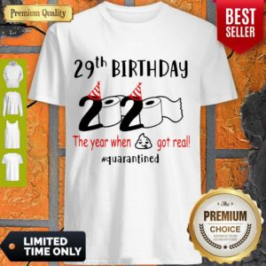 Pretty 29th Birthday 2020 The Year When Shit Got Real Quarantined Shirt