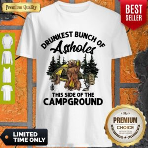Top Drunkest Bunch Of Assholes This Side Of The Campground Bear Drink Beer Shirt