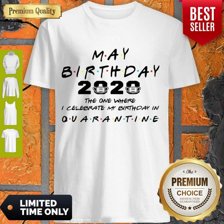 Official May Birthday 2020 The One Where I Celebrate My Birthday In Quarantine Shirt