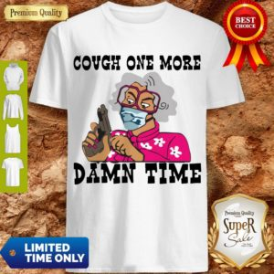 Premium Cough One More Damn Time Shirt