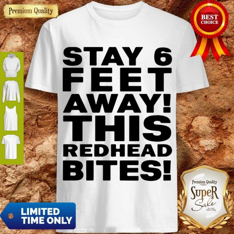 Pro Stay 6 Feet Away This Redhead Bites Shirt