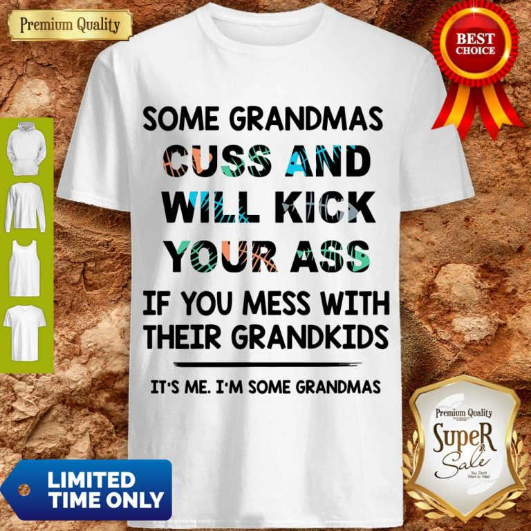 Good Some Grandmas Cuss And Will Kick Your Ass Shirt