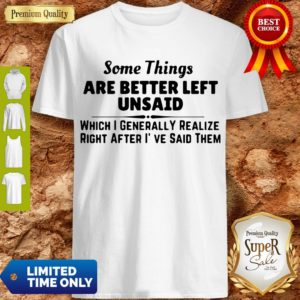 Good Some Things Are Better Left Unsaid Shirt