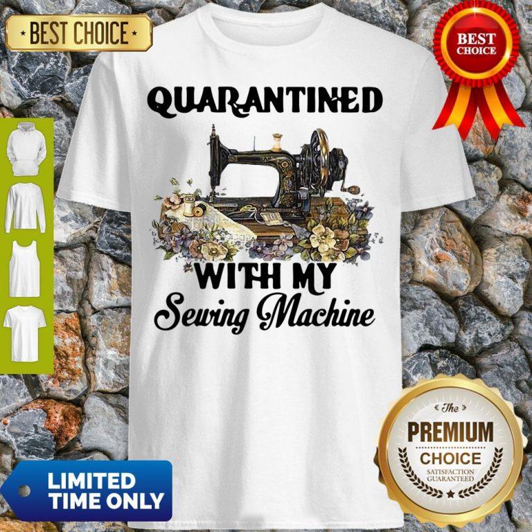 Pretty Quarantined With My Sewing Machine Shirt